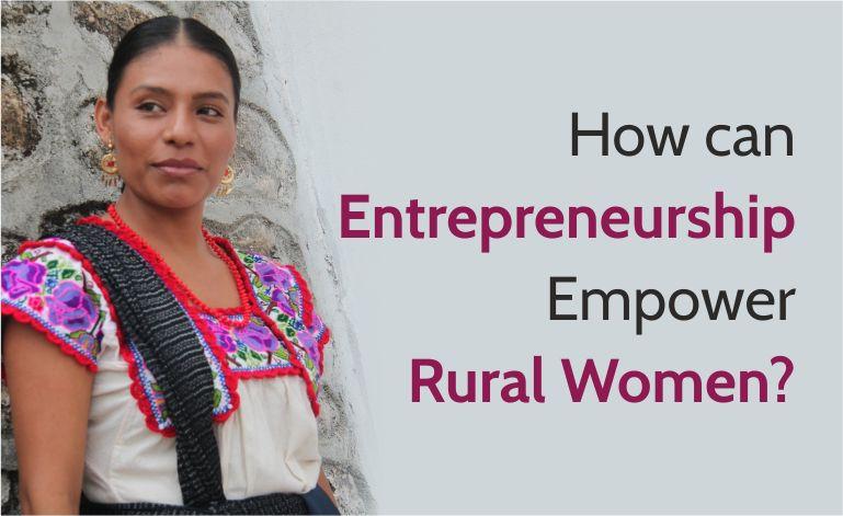 How can entrepreneurship empower rural women? -SheAtWork