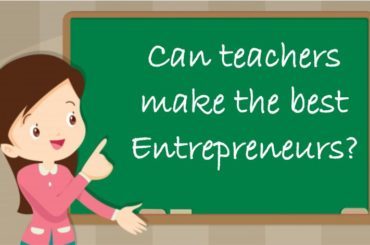 Can teachers make the best entrepreneurs? -SheAtWork