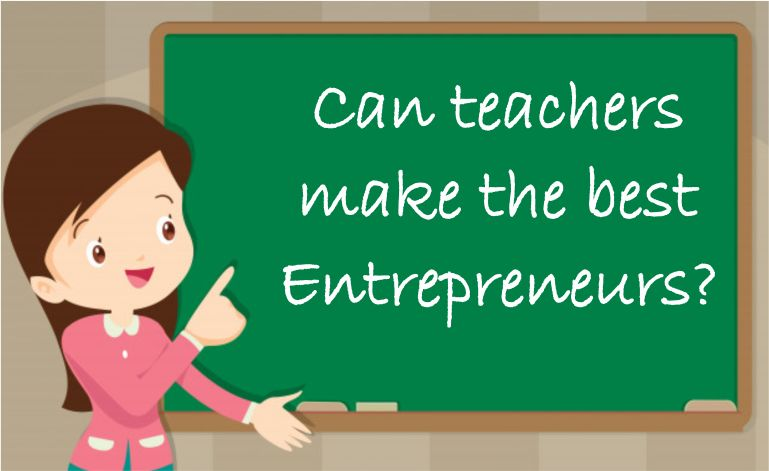 Can teachers make the best entrepreneurs? -SheAtWork