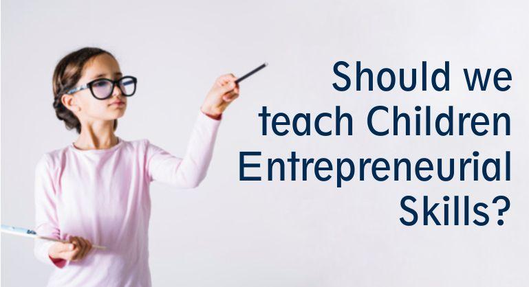 Should we teach children entrepreneurial skills?