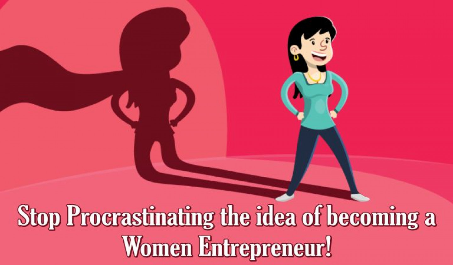 Stop Procrastinating the idea of becoming a Women Entrepreneur!