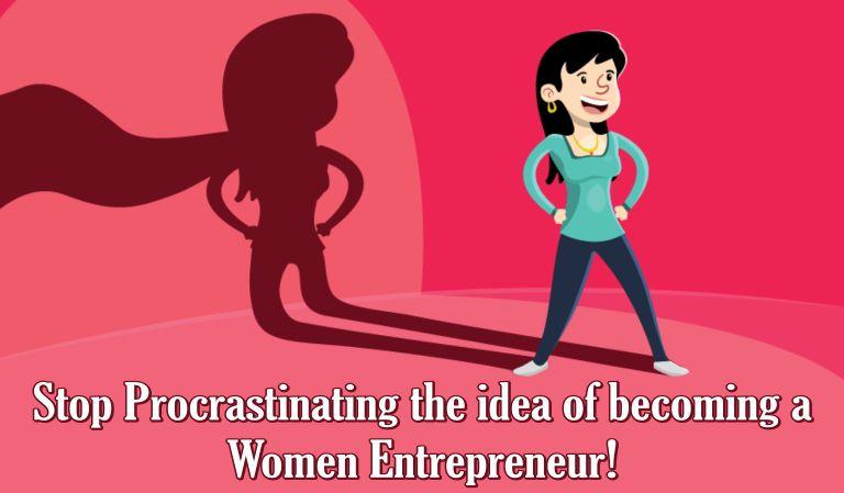 Stop Procrastinating the idea of becoming a Women Entrepreneur!